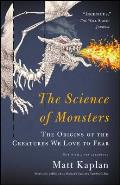 Science of Monsters The Origins of the Creatures We Love to Fear