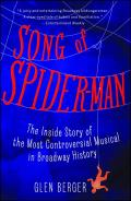 Song of Spider Man The Inside Story of the Most Controversial Musical in Broadway History