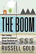 Boom How Fracking Ignited the American Energy Revolution & Changed the World