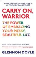 Carry On Warrior The Power of Embracing Your Messy Beautiful Life