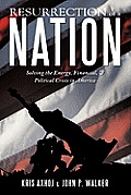 Resurrection of a Nation: Solving the Energy, Financial, & Political Crisis in America