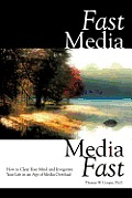 Fast Media Media Fast How to Clear Your Mind & Invigorate Your Life in an Age of Media Overload