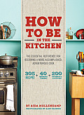 Keys to the Kitchen The Essential Reference for Becoming a More Accomplished Adventurous Cook