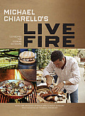 Michael Chiarellos Live Fire 140 Recipes for Cooking Outdoors