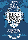 Bike Snob Abroad Strange Customs Incredible Fiets & the Quest for Cycling Paradise