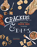 Crackers & Dips 60 Recipes for Homemade Snacks