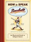 How to Speak Baseball An Illustrated Guide to Ballpark Banter