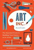 Art Inc The Essential Guide for Building Your Career as an Artist