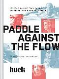 Paddle Against the Flow Lessons on Life from Doers Creators & Culture Shakers