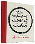 This Moment Is Full of Wonders The Zen Calligraphy of Thich Nhat Hanh