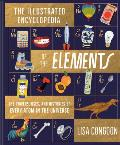 Illustrated Encyclopedia of the Elements The Powers Uses & Histories of Every Atom in the Universe