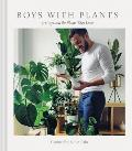 Boys with Plants 50 Boys & the Plants They Love