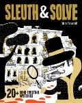 Sleuth & Solve 20+ Mind Twisting Mysteries