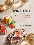 Wine Time 70+ Recipes for Simple Bites That Pair Perfectly with Wine