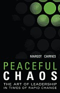 Peaceful Chaos: The Art of Leadership in Time of Rapid Change