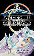 Evolving Life and Transition to the World Beyond: The Fantastic Journey of the Body, Mind and Spirit
