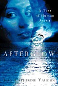 Afterglow: A Test of Human Spirit