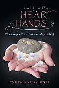 With Your Own Heart and Hands: Wisdom for Young Women Ages 18-25