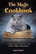 The Magic Cookbook: An Enchanting Tale Sprinkled with Recipes, Magic Charms & Fun!