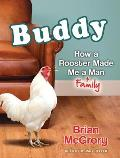 Buddy: How a Rooster Made Me a Family Man