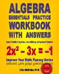 Algebra Essentials Practice Workbook with Answers Linear & Quadratic Equations Cross Multiplying & Systems of Equations Improve Your Math Fluenc
