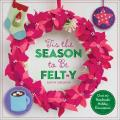 Tis the Season to Be Felt y Over 40 Handmade Holiday Decorations