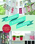 Banners Buntings Garlands & Pennants 40 Creative Ideas Using Paper Fabric & More