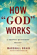 How God Works 30 Questions Every Intelligent Believer Must Answer