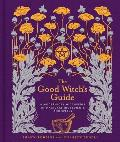 Good Witchs Guide A Modern Day Wiccapedia of Magickal Ingredients & Spells