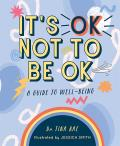 It's Ok Not to Be Ok: A Guide to Well-Being