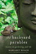 Backyard Parables Lessons On Gardening & Life