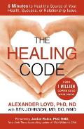 Healing Code 6 Minutes to Heal the Source of Your Health Success or Relationship Issue