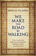 We Make the Road by Walking A Year Long Quest for Spiritual Formation Reorientation & Activation