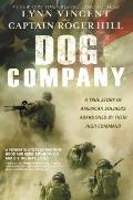 Dog Company Dog Company A True Story of American Soldiers Abandoned by Their High Command