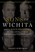 Sons of Wichita How the Koch Brothers Became Americas Most Powerful & Private Dynasty