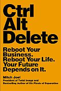 Ctrl Alt Delete Reboot Your Business Reboot Your Life Your Future Depends on It