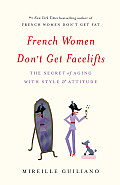 French Women Dont Get Facelifts The Secret of Aging with Style & Attitude