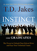 INSTINCT for Graduates The Power to Unleash Your Inborn Drive & Face Your Unlimited Future