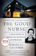 Good Nurse A True Story of Medicine Madness & Murder