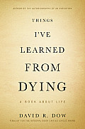 Things Ive Learned from Dying A Book About Life