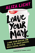 Leave Your Mark Land Your Dream Job Kill It in Your Career Rock Social Media