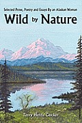 Wild by Nature: Selected Prose, Poetry and Essays by an Alaskan Woman