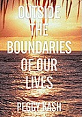 Outside the Boundaries of Our Lives