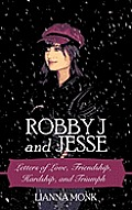 Robby J and Jesse: Letters of Love, Friendship, Hardship, and Triumph