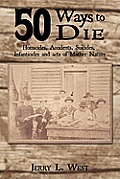 50 Ways to Die: Homicides, Accidents, Suicides, Infanticides and Acts of Mother Nature