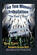 The Ten Minute Tribulation: The Final 7 Years