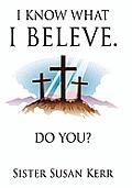I Know What I Believe.: Do You?