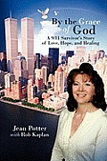 By the Grace of God: A 9/11 Survivor's Story of Love, Hope, and Healing