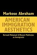 American Immigration Aesthetics: Bernard Malamud and Bharati Mukherjee as Immigrants