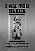 I Am Too Black